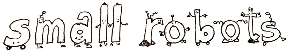 The words 'small robots' all in lower case, with added antennae and faces, and feet or wheels or caterpillar tracks