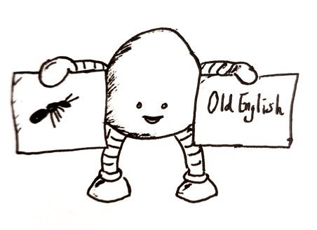 A little rounded-body bot with arms and legs and a happy little face. Holds two signs, one of an ant and one saying 'Old English'