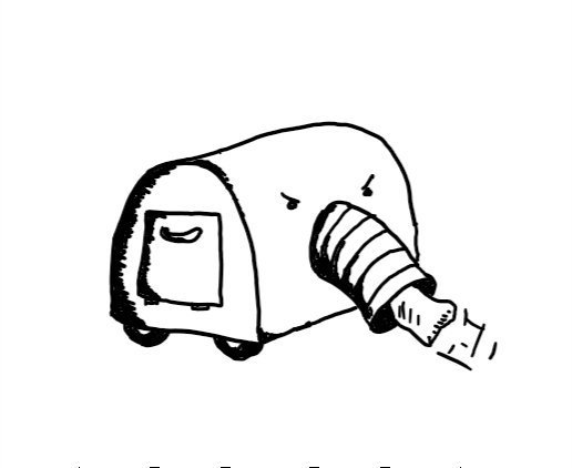 A semi-cylindrical robot with wheels at the bottom on its longer flat side. Has a large suction funnel on the front of the curved side beneath two angry eyes and which is currently sucking up a sock. Its near shorter flat side has a small hinged hatch with a little handle on it.