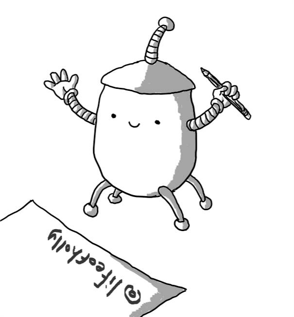 A robot with a rounded lower body, topped with a sort of flattened conical tap from which protrudes a flexible antenna topped with a small sphere. It has two arms, one of which is holding a pencil, and four small legs shaped like tapering stems, tipped with spheres. It is smiling at a piece of paper in front of it, on which it has written '@lifeofholly'.