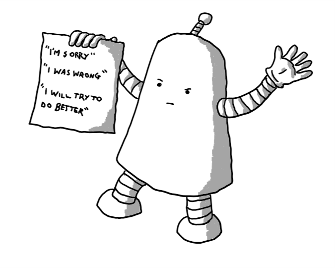 "A bell-shaped robot with a slightly severe expression holding up a piece of paper that reads ""I'M SORRY"", ""I WAS WRONG"" and ""I WILL TRY TO DO BETTER""."