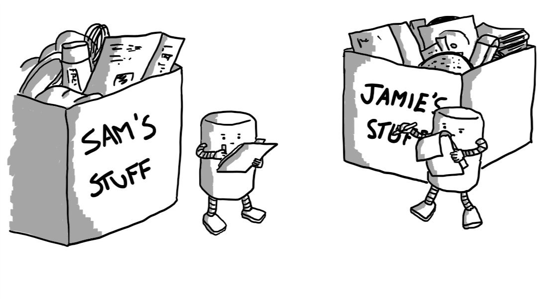 "Two cylindrical robots writing on clipboards as they stand in front of boxes labelled ""SAM'S STUFF"" and ""JAMIE'S STUFF""."
