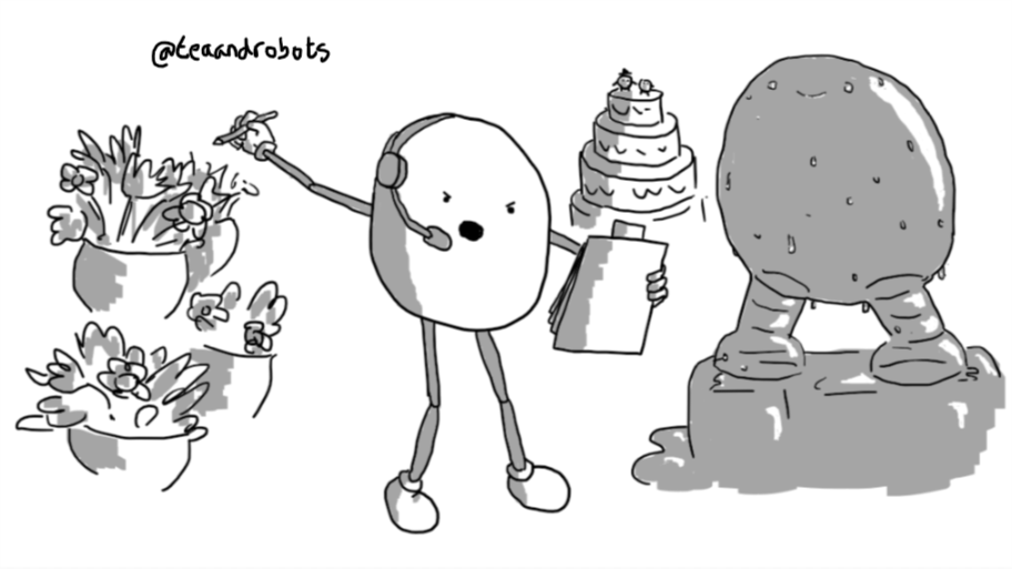 A rounded robot with long, jointed limbs angrily wielding a clipboard and pencil and wearing a headset with attached microphone. It's gesturing furiously with its pencil towards a floral display and is also surrounded by a tiered wedding cake (topped with a smolrobots bride and groom) and a large, sweating ice sculpture of Bigbot.