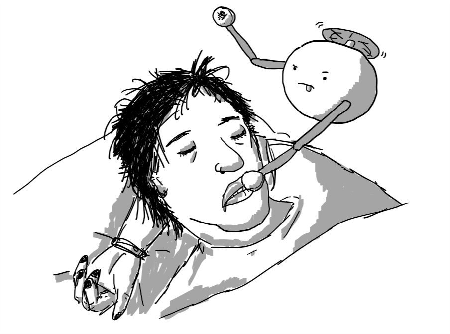 A person lying in bed, still fully-clothed with a tousled head of hair and partial make-up on, drooling slightly from parted lips. A spherical robot held aloft by a propeller on its top hovers beside them, face showing intense concentration, using jointed arms tipped with cotton-wool pads to sponge away lipstick and mascara. A person lying in bed, still fully-clothed with a tousled head of hair and partial make-up on, drooling slightly from parted lips. A spherical robot held aloft by a propeller on its top hovers beside them, face showing intense concentration, using jointed arms tipped with cotton-wool pads to sponge away lipstick and mascara.