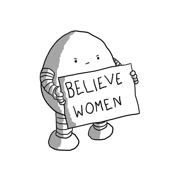 An ovoid robot with banded arms and legs holding a sign that reads 'BELIEVE WOMEN'.