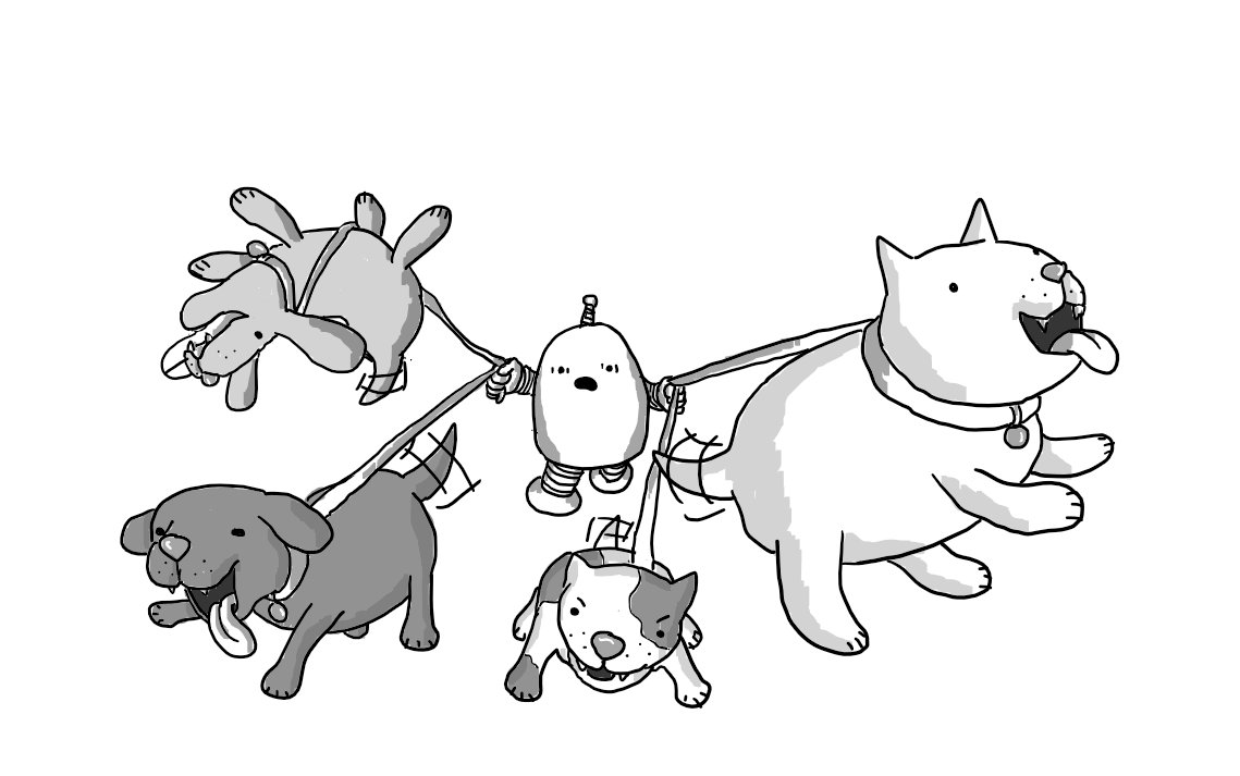 A round-topped robot with banded arms and legs and an antenna desperately holds onto the leashes of four rambunctious dogs. One big one is rearing up to paw and something, a little angry one is growling, a dopey one with big ears is chasing something with its tongue hanging out, and one is literally airborne, flipping over as it happily hurls itself skyward. The robot looks utterly terrified.