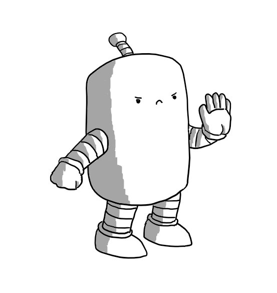 A cylindrical robot with banded arms and legs and an antenna. It's holding up one hand, palm displayed outwards and has a very grumpy expression on its face.