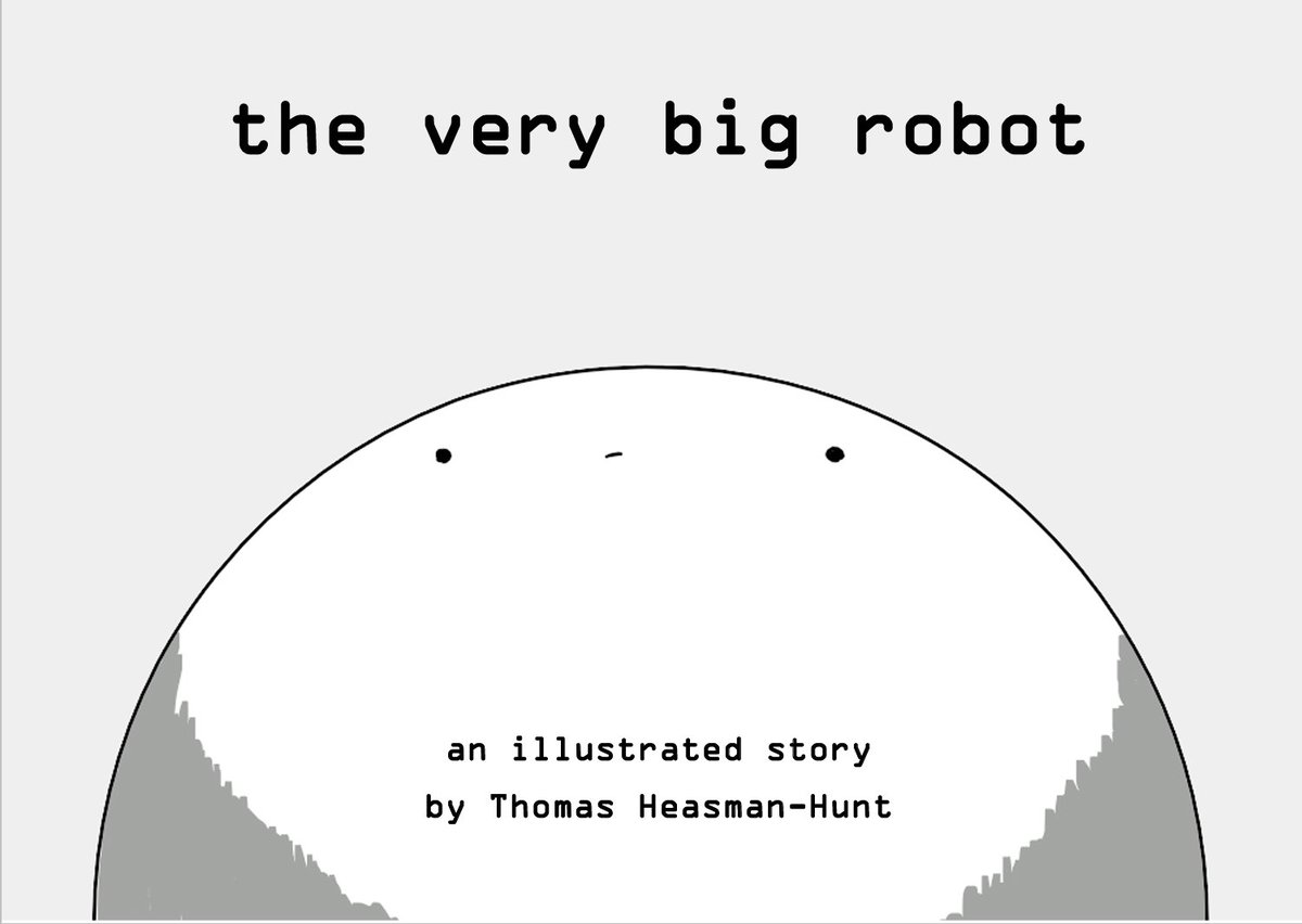 """a picture of the top of BigBot's head, looking slightly perplexed with the text """"the very big robot"""", """"an illustrated story by Thomas Heasman-Hunt"""" on"""