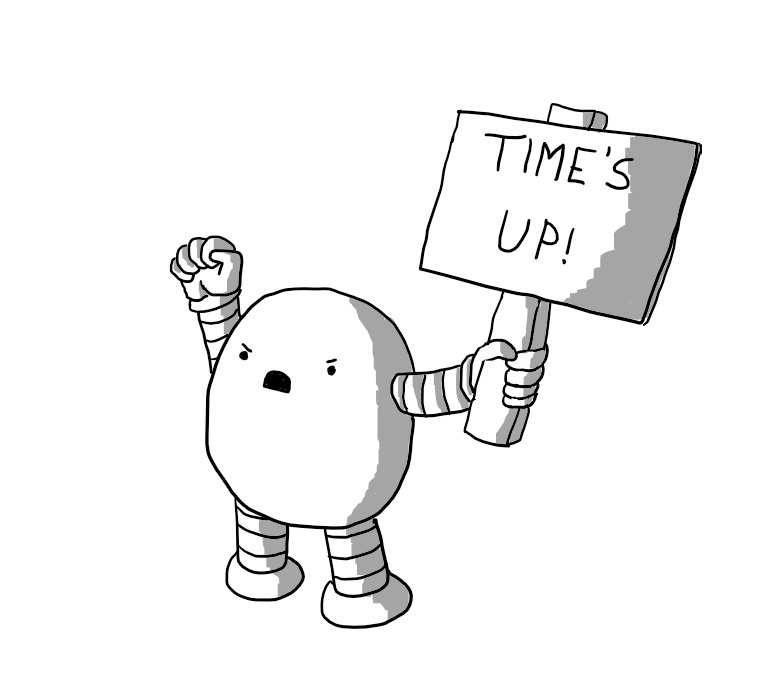 """An angry, ovoid robot with banded arms and legs, holding up a placard reading """"TIME'S UP!"""" in one hand while the other is raised in a defiant fist."""
