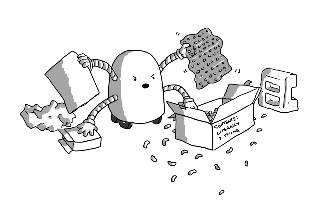 A round-topped robot with four wheels and four banded arms that is angrily unpacking a box labelled 'CONTENTS: LITERALLY 1 THING'. It has a sheet of bubble wrap in one hand, some cardboard in another and a smaller box in another. Scrunched up paper, packing peanuts and a chunk of polystyrene lie strewn around it.