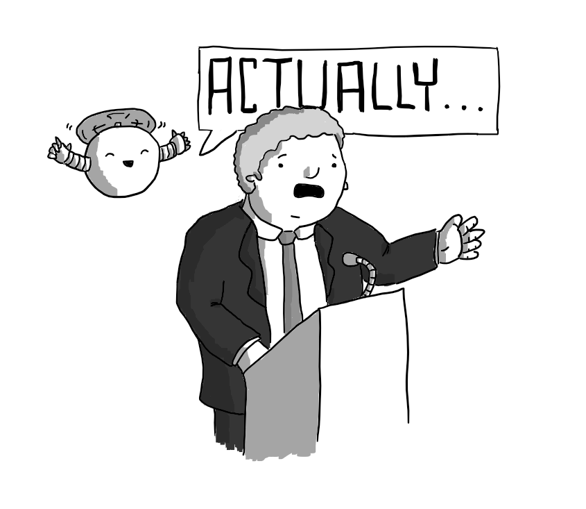 "A man in a suit giving a speech at a lectern, looking alarmed as a spherical robot with banded arms and held aloft by a propeller on its top hovers beside it. The robot looks very happy and a large speech bubble is coming from it reading ""ACTUALLY..."""